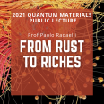 "The 2021 Quantum Materials Public Lecture, Prof Paolo Radaelli, ""From Rust to Riches"""